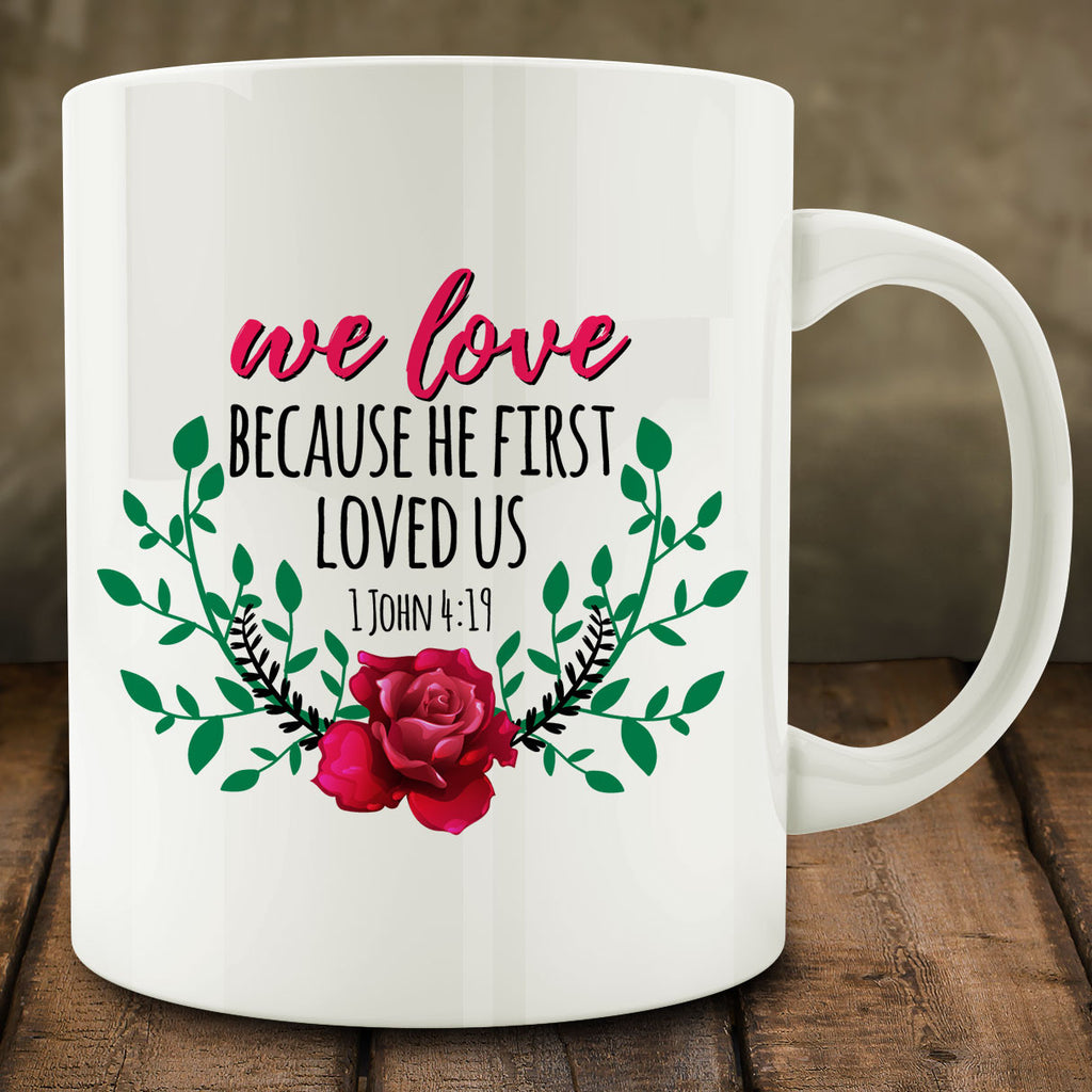 We Love Because He First Loved Us Mug, 1 John 4:19 bible verse