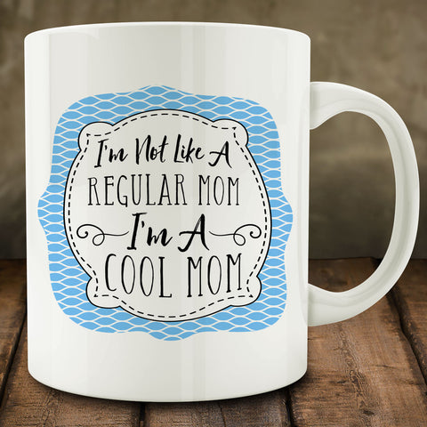 I'm Not Like A Regular Mom I'm A Cool Mom Mug