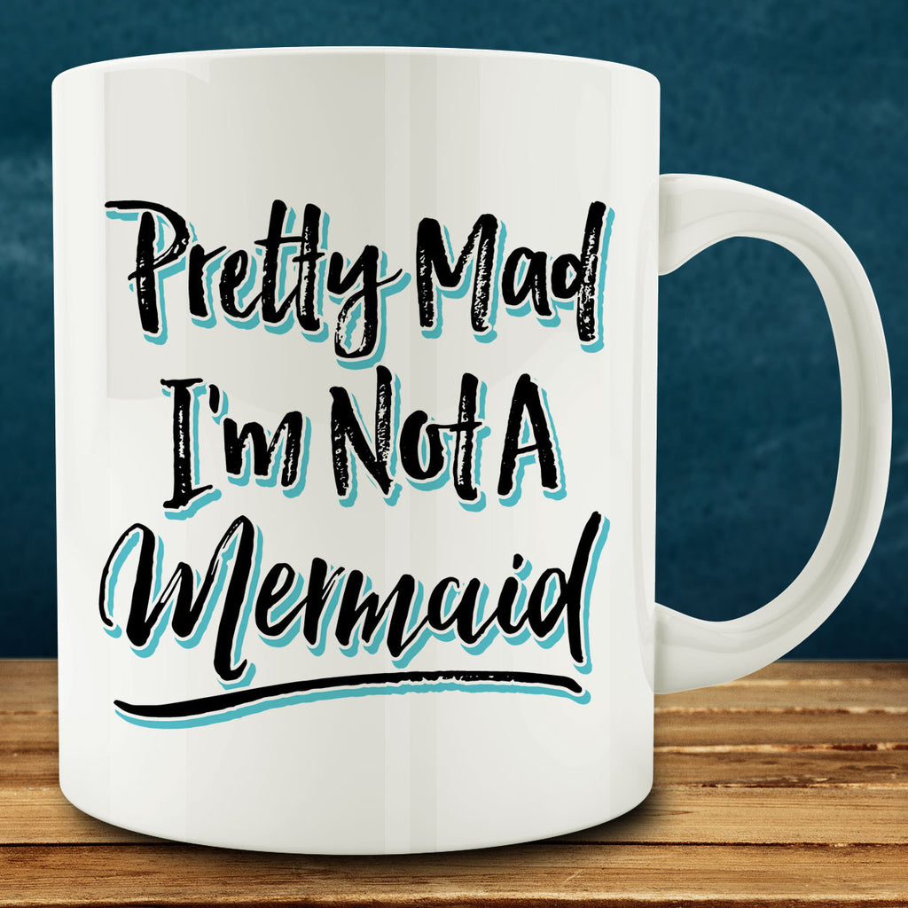 Pretty Mad I'm Not A Mermaid Mug