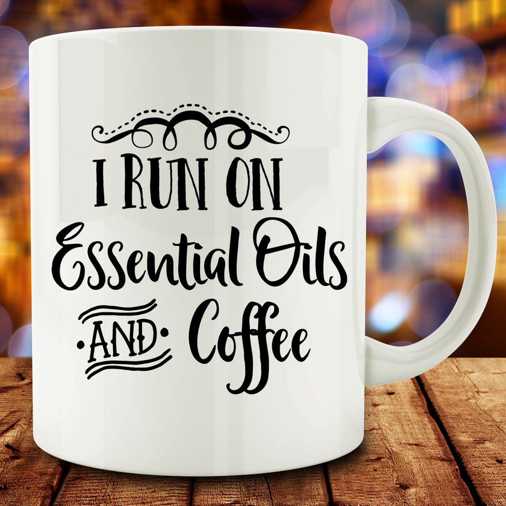 I Run On Essential Oils and Coffee Mug