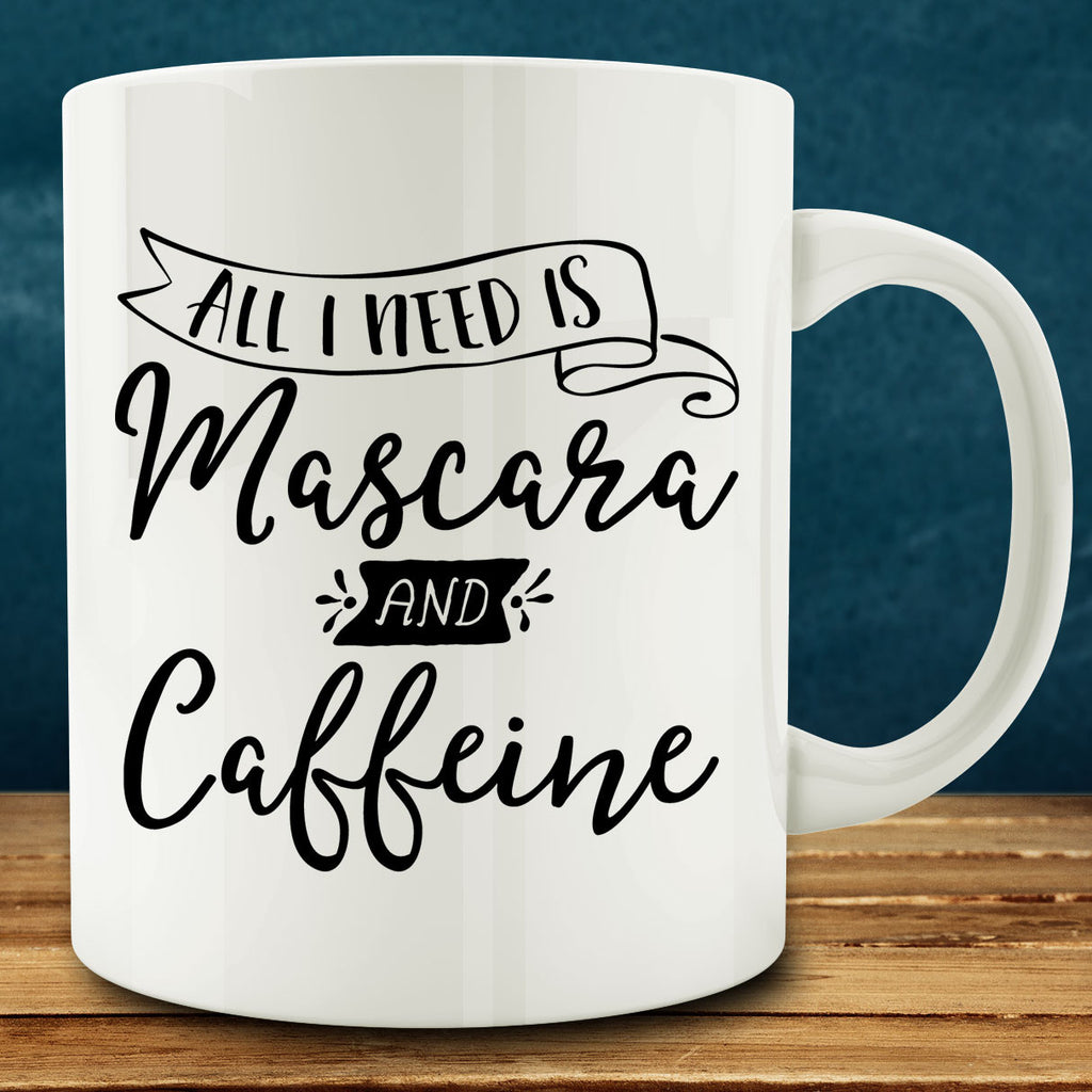 All I Need is Mascara and Caffeine Mug, makeup 11 oz coffee tea
