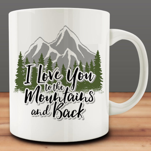 I Love You to the Mountains and Back Mug