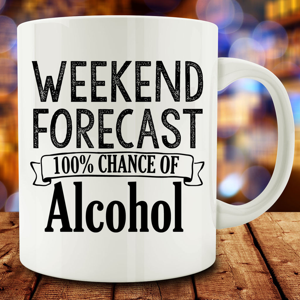 Weekend Forecast 100% Chance of Alcohol Mug, 11 oz coffee tea