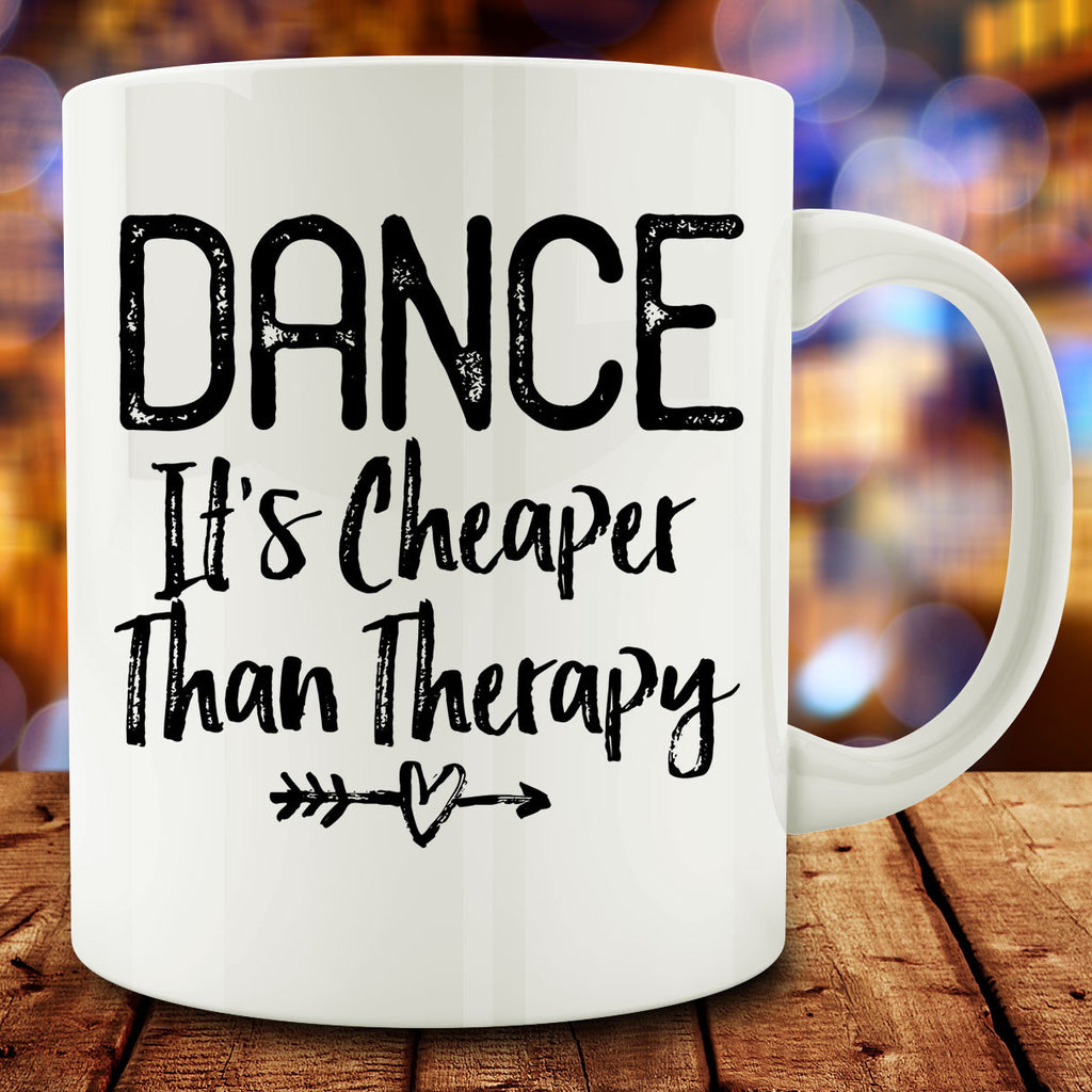 Dance It's Cheaper than Therapy Mug, funny dancing mug 11 oz coffee