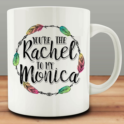You're the Rachel to My Monica Mug, best friend gift bff 11 oz coffee