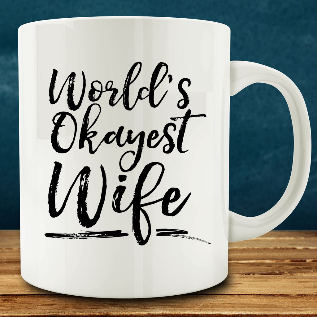 World's Okayest Wife Mug, 11 oz coffee mug funny anniversary gift for wife