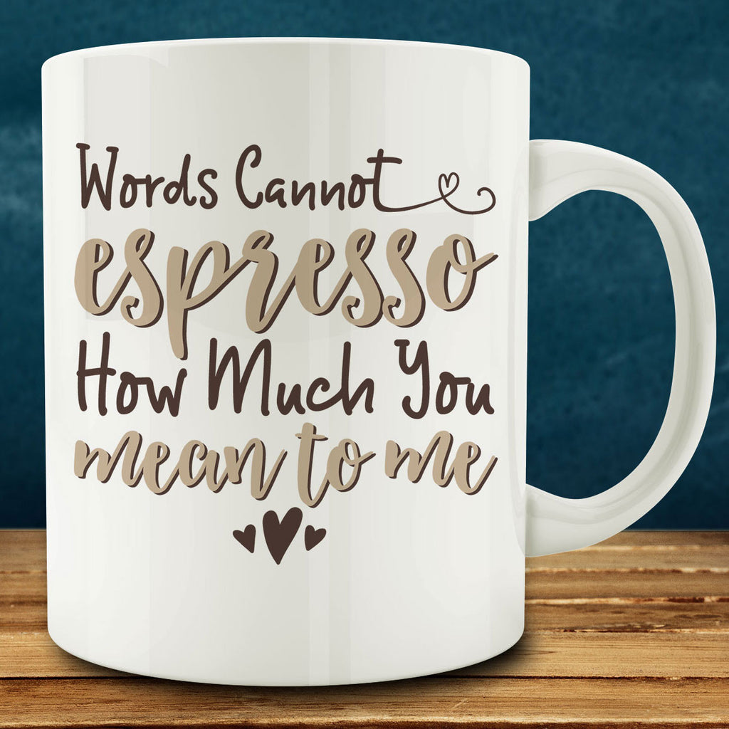 Words Cannot Espresso How Much You Mean to Me Mug, 11 oz coffee