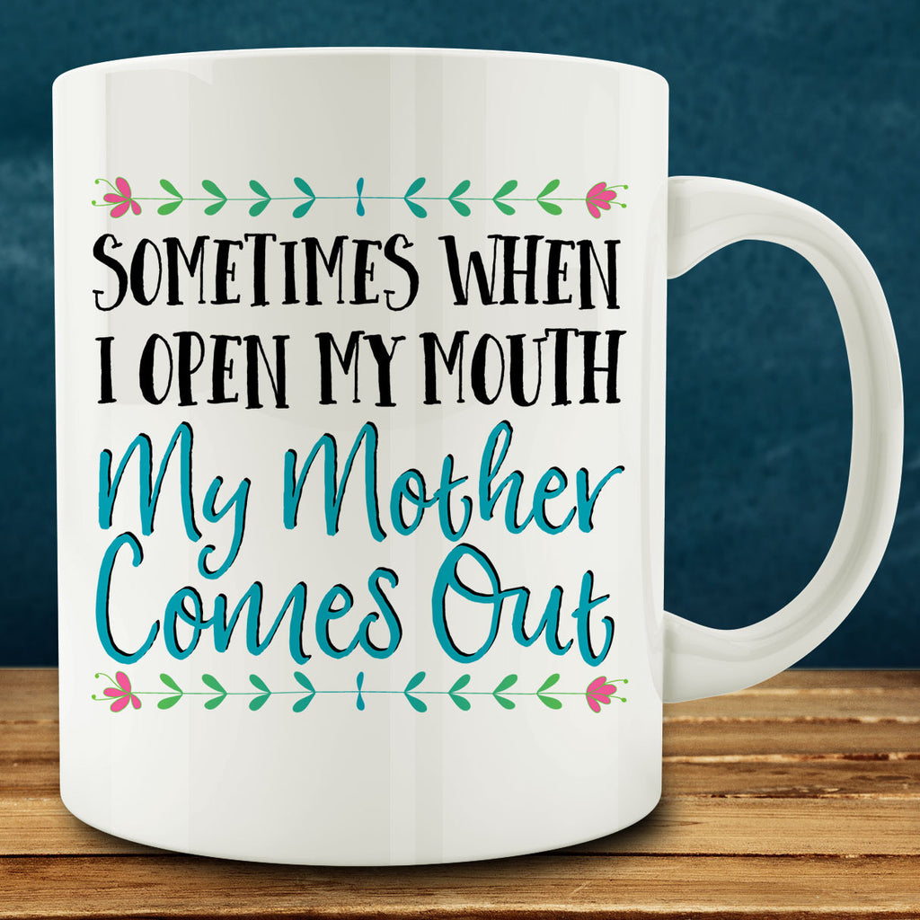 Sometimes When I Open My Mouth My Mother Comes Out Mug