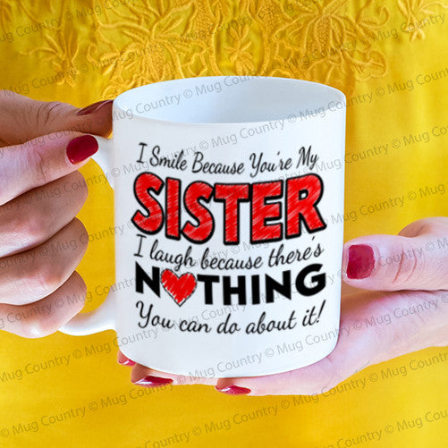 I Smile Because You're My Sister I laugh Because There's Nothing You Can Do About It. Mug