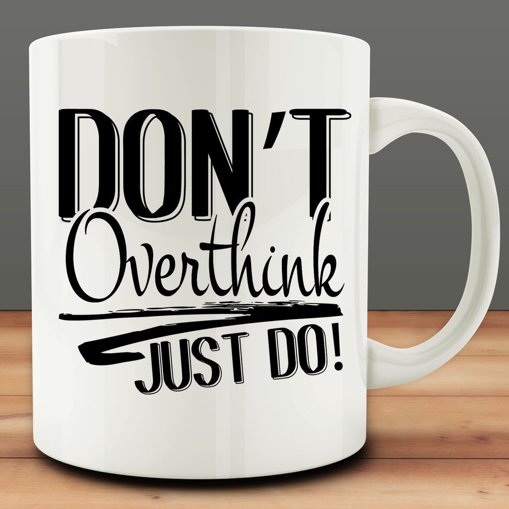 Don't Overthink, Just Do Mug