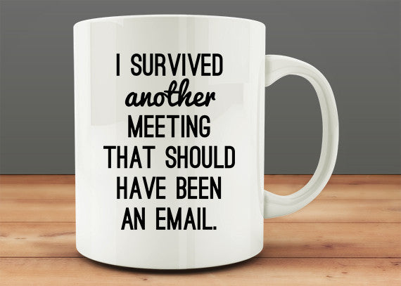 I Survived Another Meeting That Should have Been An Email Mug, funny work mug