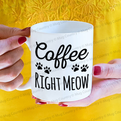 Coffee Right Meow Mug, funny cat mug 11 oz coffee tea