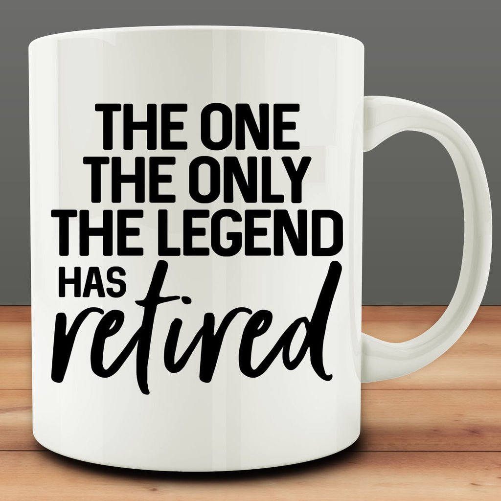 The One The Only The Legend Has Retired Mug, retirement gift 11 oz coffee