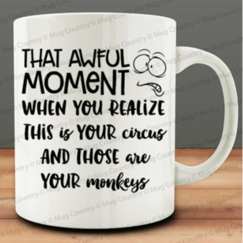 That Awful Moment When You Realize This Is Your Circus and Those Are Your Monkeys mug