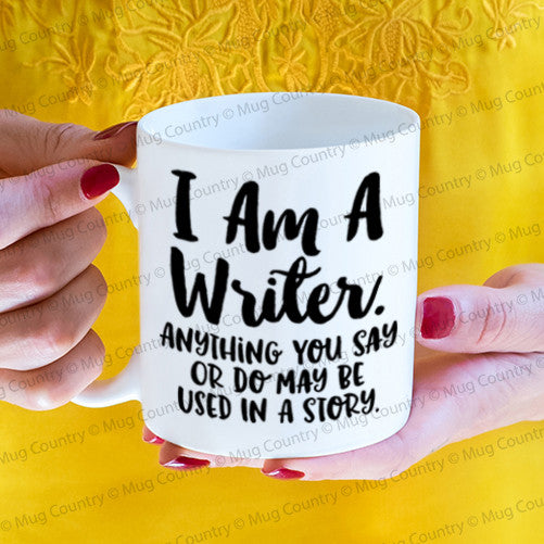 I Am a Writer Anything You Say or Do May Be Used In a Story mug