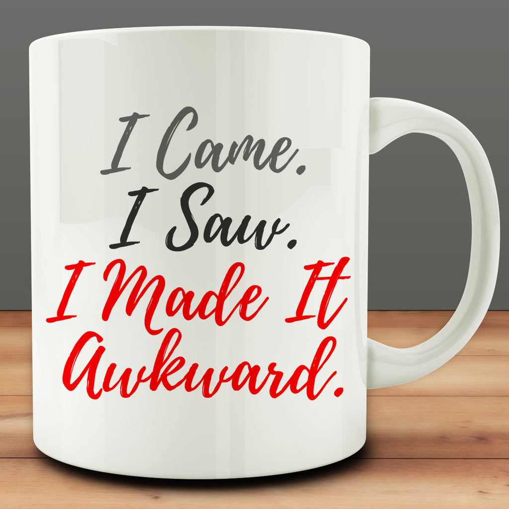 I Came. I Saw. I Made It Awkward mug