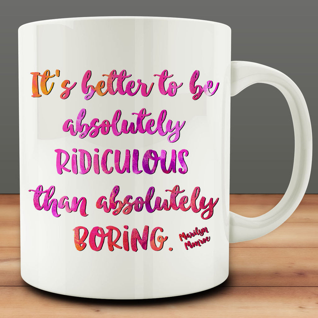 It's Better To Be Absolutely Ridiculous Than Absolutely Boring mug