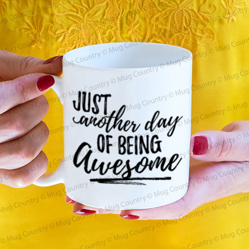 Just Another Day of Being Awesome mug