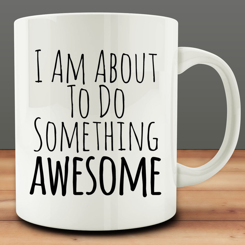 I Am About to Do Something Awesome mug