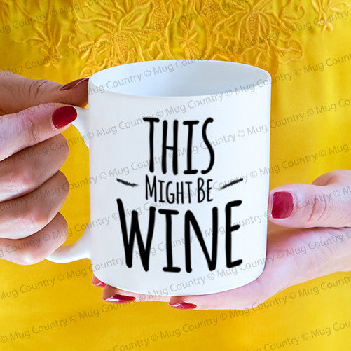This Might Be Wine Mug, 11 oz coffee ceramic coffee tea mug