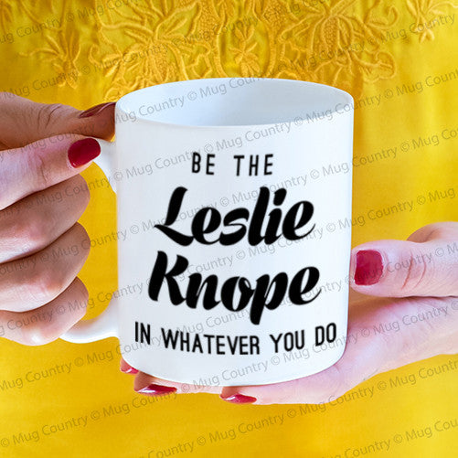 Be the Leslie Knope in Whatever You Do Mug, 11 oz coffee tea mug office