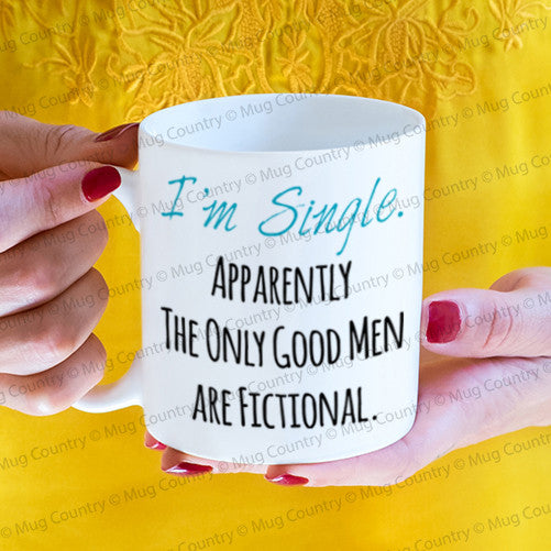 I'm Single. Apparently The Only Good Men Are Fictional Mug