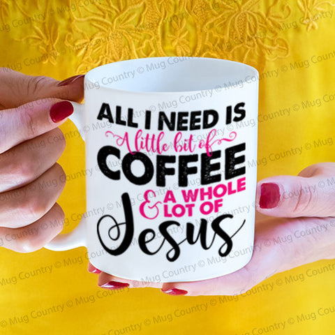 All I Need is a Little Bit of Coffee and a Whole Lot of Jesus Mug, religious Christian