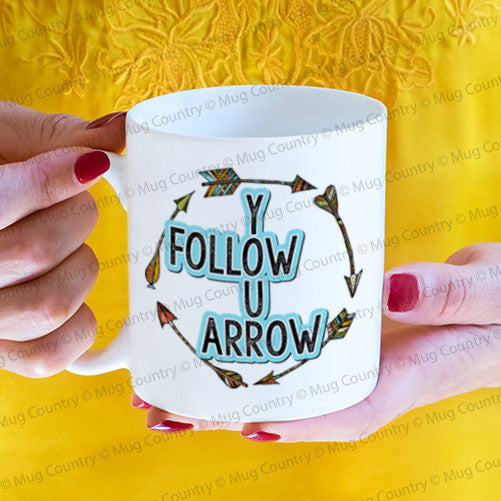 Follow Your Arrow Mug