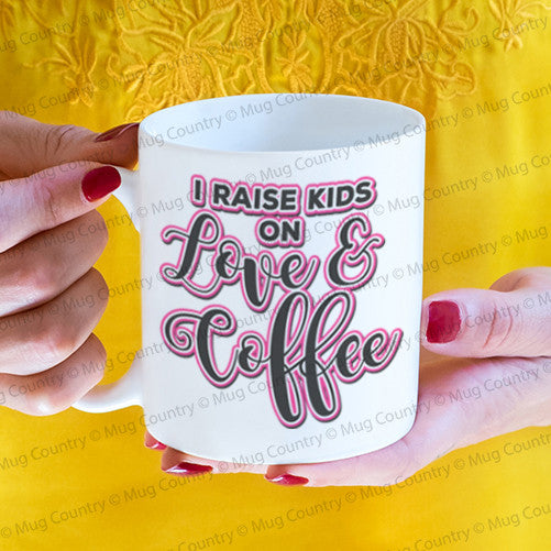 I Raise Kids on Love and Coffee Mug