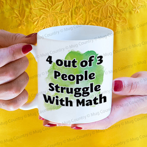 4 Out of 3 People Struggle with Math mug