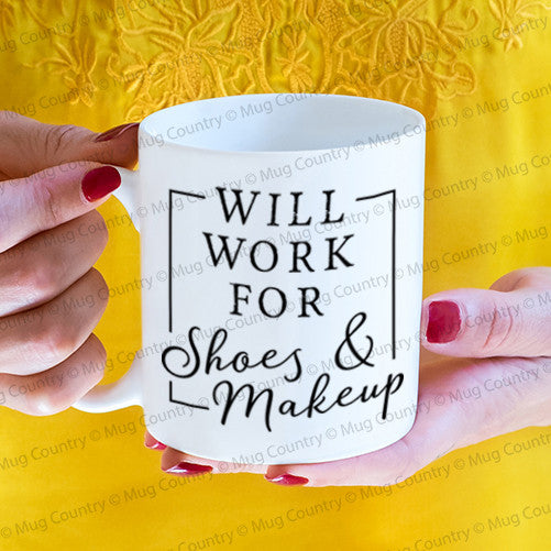 Will Work for Shoes and Makeup Mug, 11 oz coffee tea mug