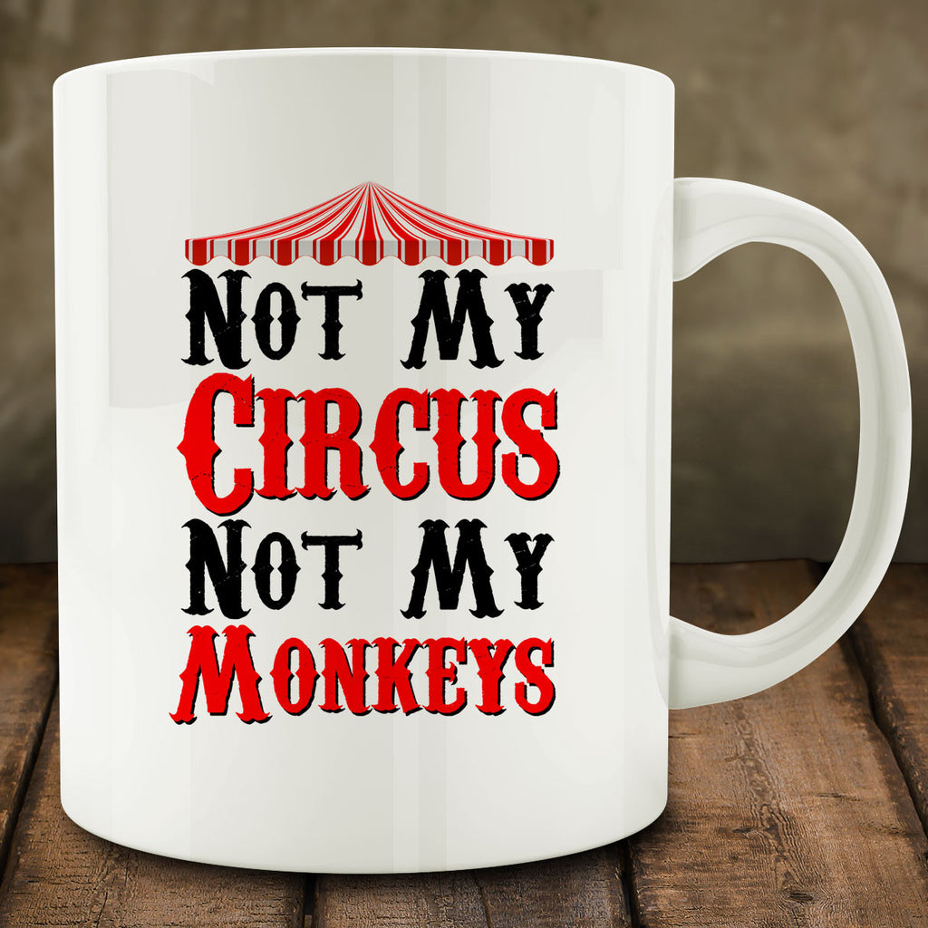 Not My Circus, Not My Monkeys Mug