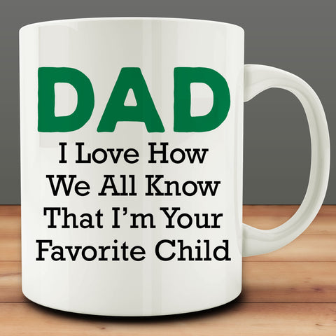Dad I Love How We All Know That I'm Your Favorite Child Mug, 11 oz cup