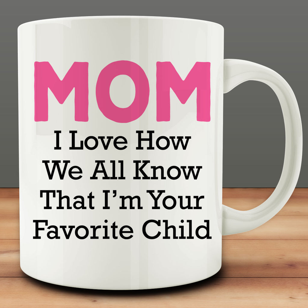 Mom I Love How We All Know That I'm Your Favorite Child Mug