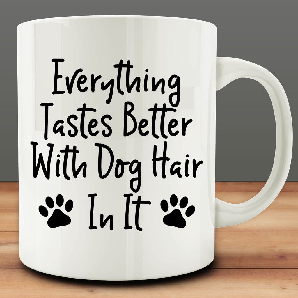 Everything Tastes Better with Dog Hair In It Mug