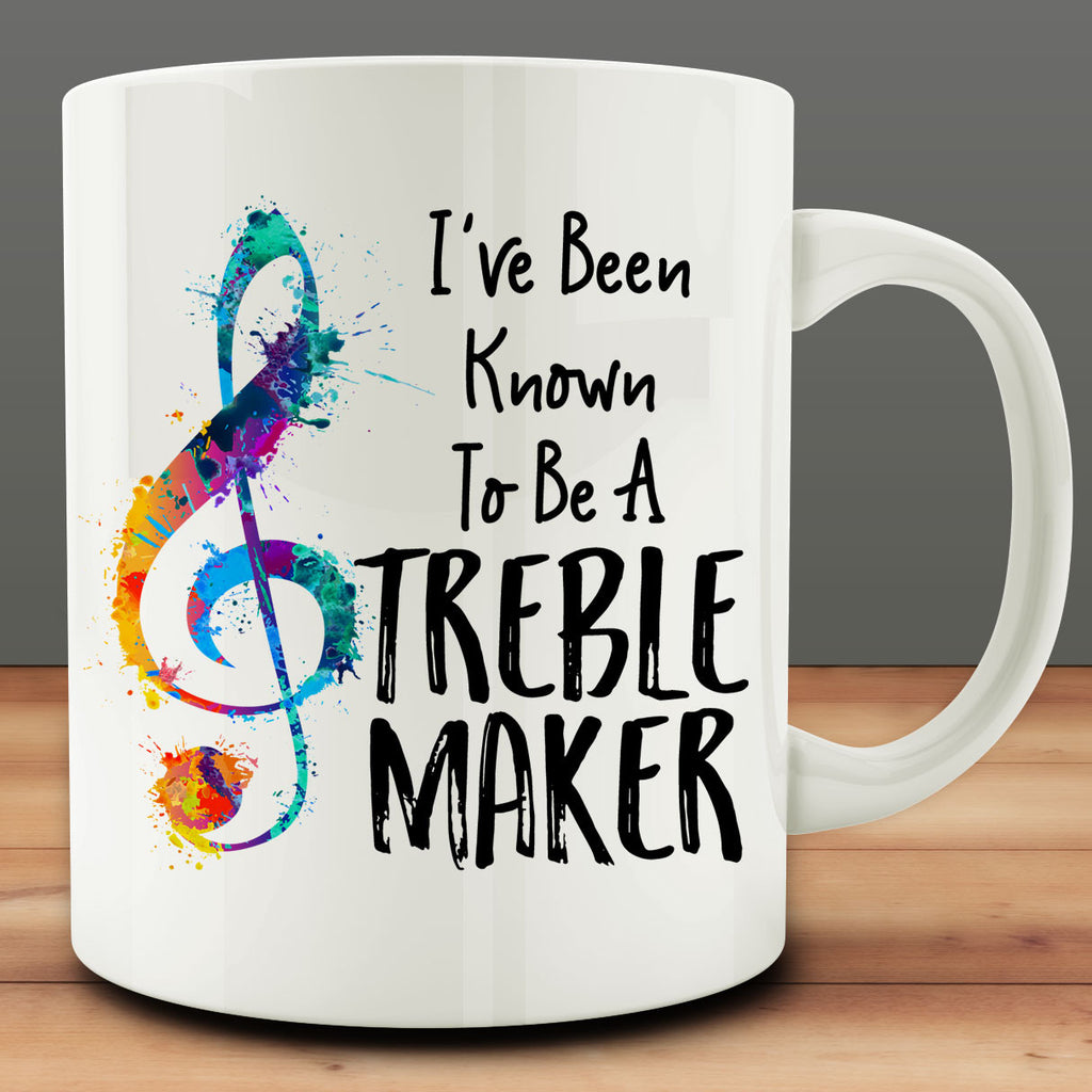 I've Been Known To Be A Treble Maker Mug