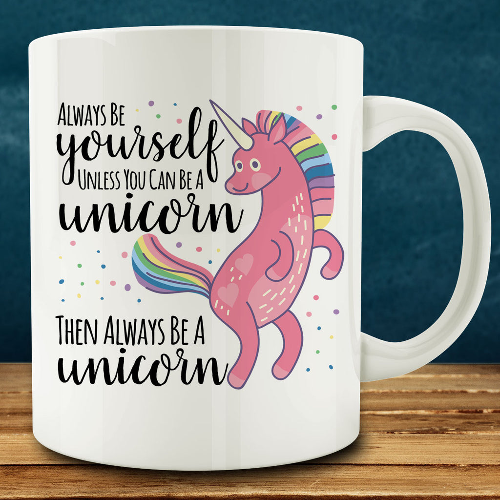 Always Be Yourself Unless You Can Be a Unicorn Then Always be a Unicorn Mug, 11 oz