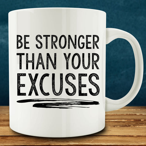 Be Stronger Than Your Excuses Mug, 11 oz coffee tea entrepreneur motivational