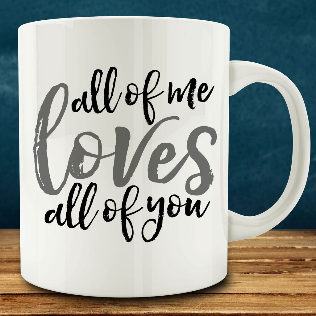 All of Me Loves All of You Mug, 11 oz coffee tea mug