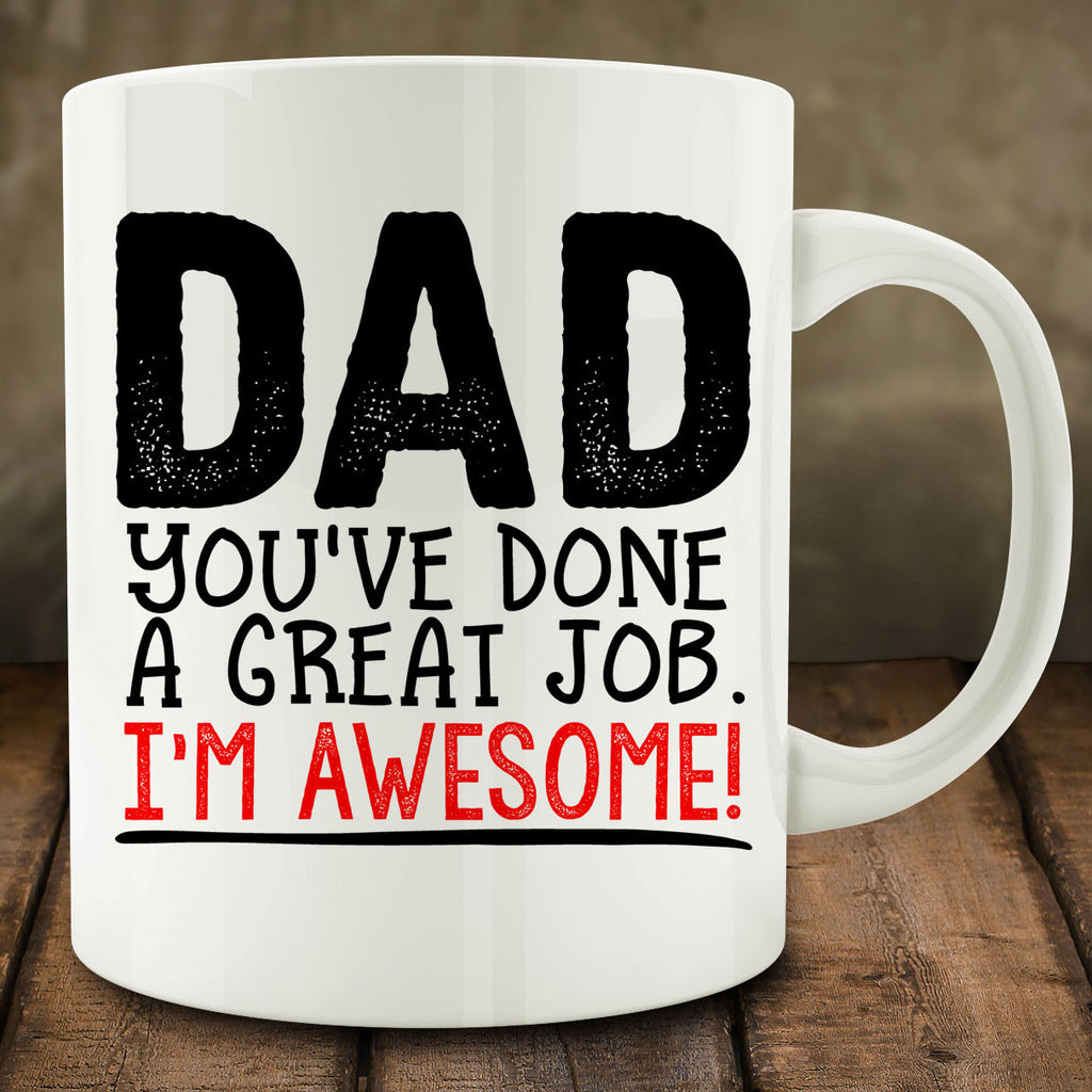 Dad You've Done a Great Job I'm Awesome Mug, funny father's day gift for dad 11 oz