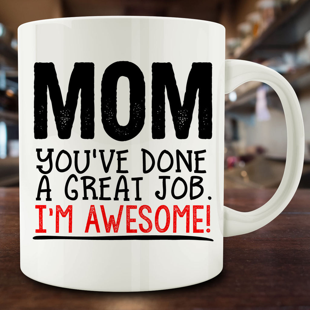Mom You've Done a Great Job I'm Awesome Mug