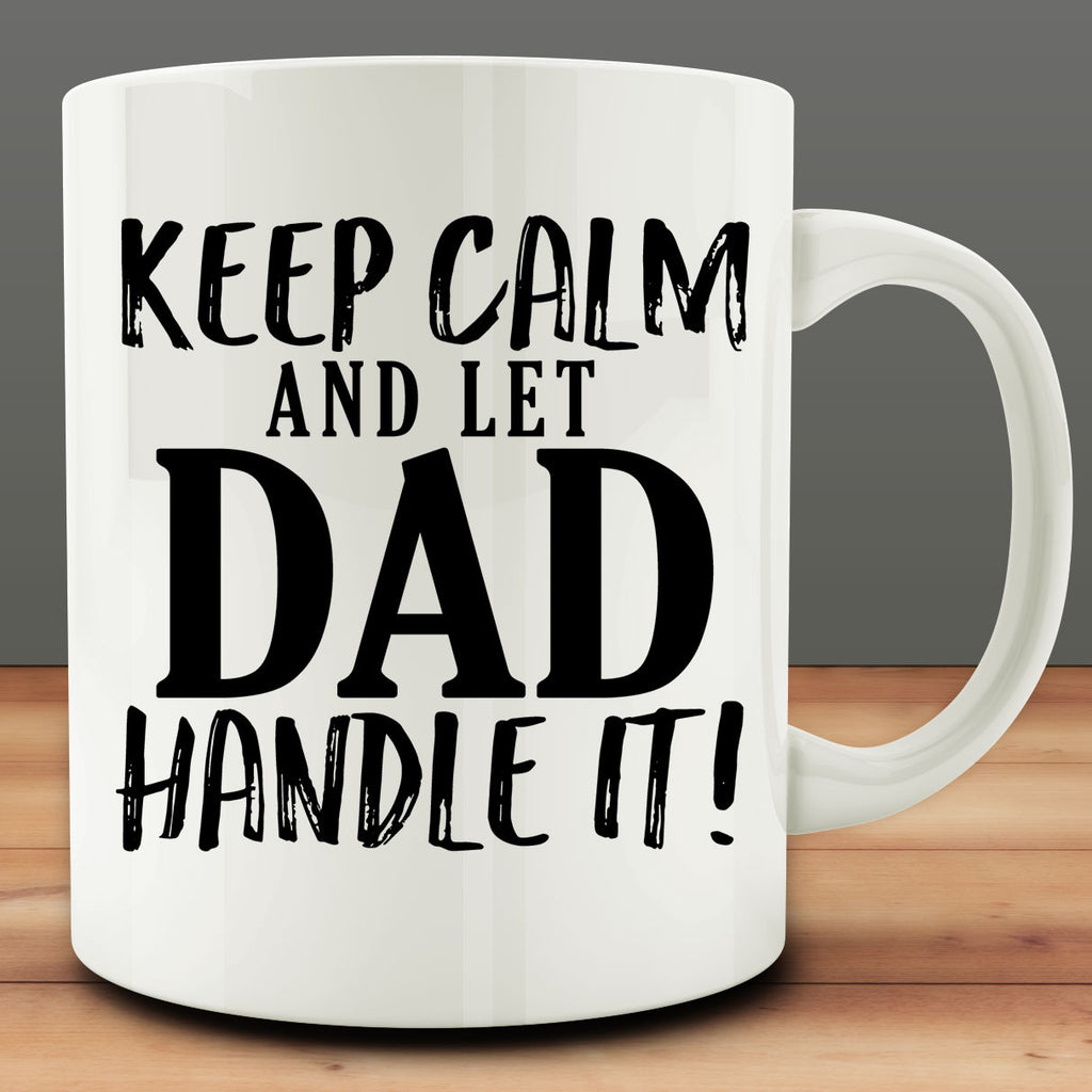 Keep Calm and Let Dad Handle It! Mug