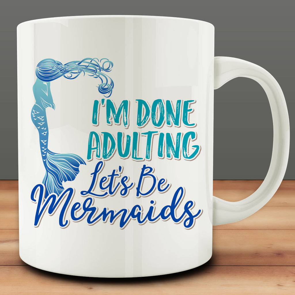 I'm Done Adulting Let's Be Mermaids Mug