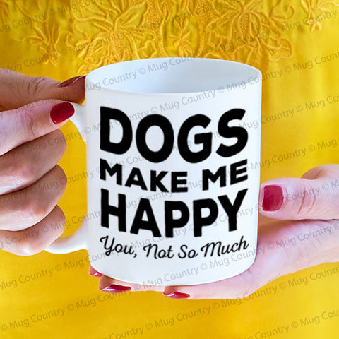 Dogs Make Me Happy You Not So Much Mug