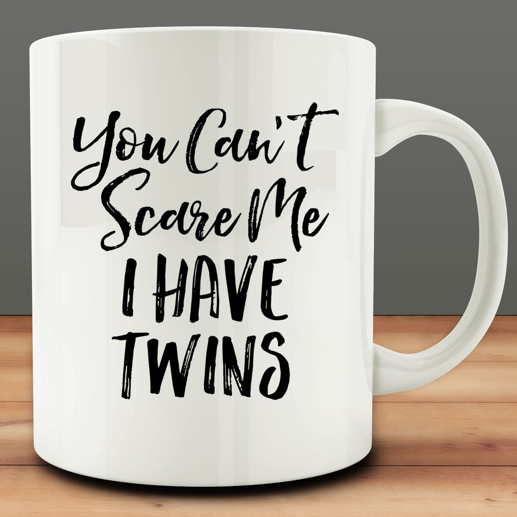 You Can't Scare Me I Have Twins Mug