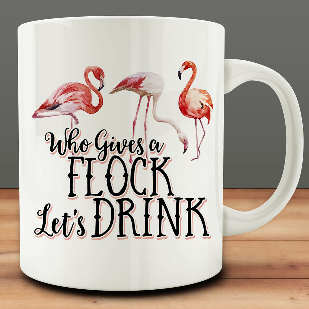 Who Gives a Flock Let's Drink Mug, flamingos 11 oz white ceramic coffee