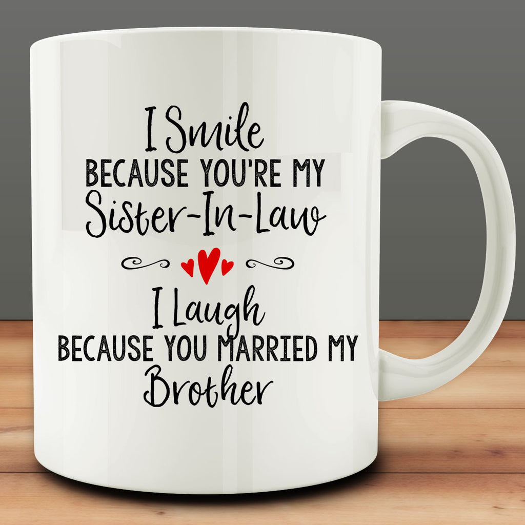 I Smile Because You're My Sister-in-Law I Laugh Because You Married My Brother Mug