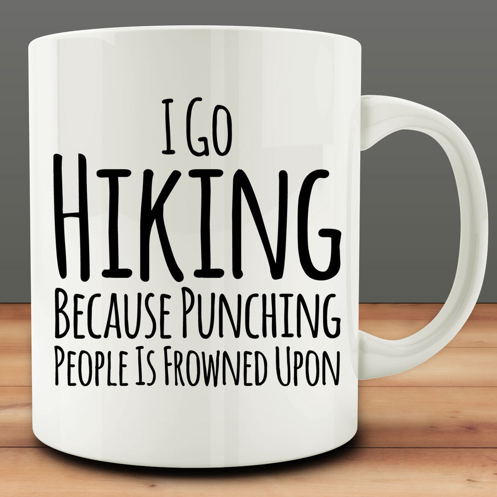 I Go Hiking Because Punching People is Frowned Upon Mug