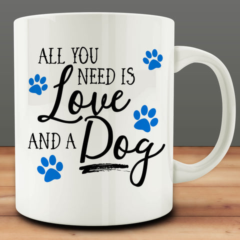 All You Need is Love and a Dog Mug, funny 11 oz white ceramic coffee tea