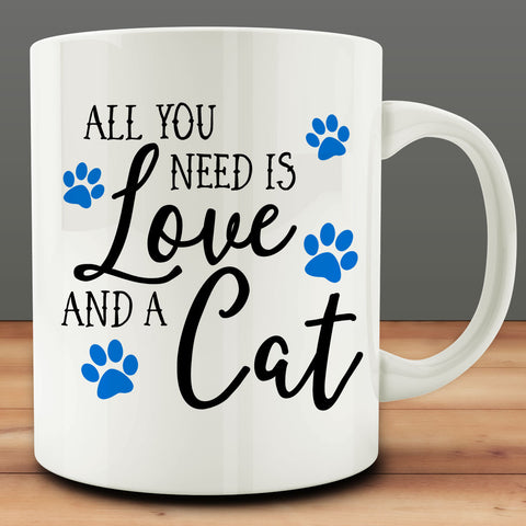 All You Need is Love and a Cat Mug, funny 11 oz white ceramic coffee tea